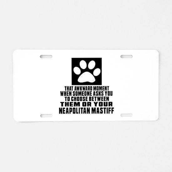 Neapolitan Mastiff Awkward Aluminum License Plate