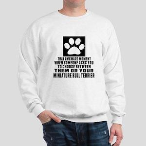 Miniature Bull Terrier Awkward Dog Desi Sweatshirt