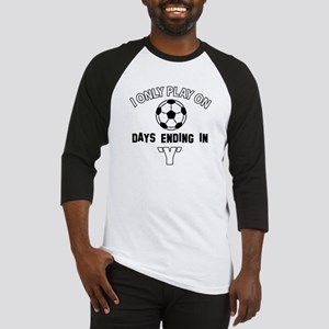 I Only Play On soccer Baseball Jersey