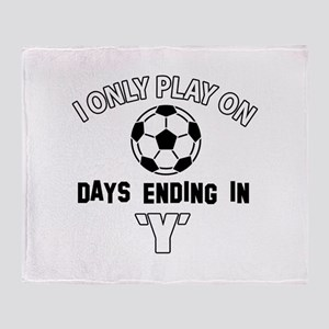 I Only Play On soccer Throw Blanket