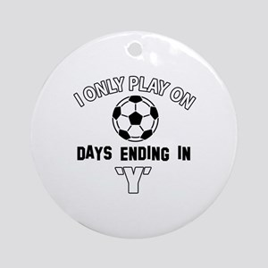 I Only Play On soccer Round Ornament