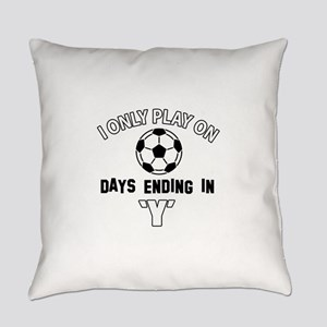 I Only Play On soccer Everyday Pillow