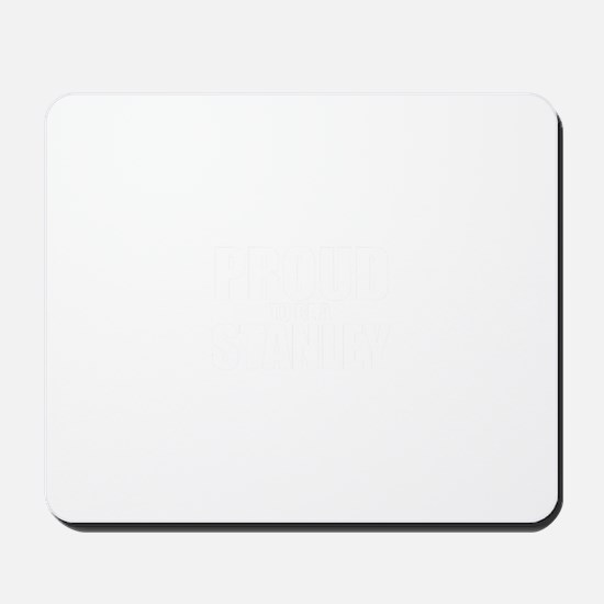 Proud to be STANLEY Mousepad