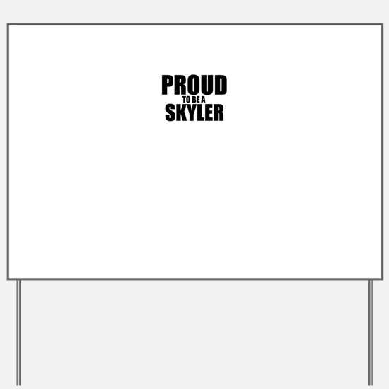 Proud to be SKYLER Yard Sign
