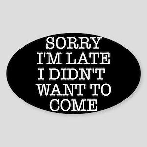 Sorry I'm Late Sticker (Oval)