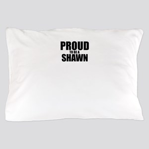 Proud to be SHAWN Pillow Case