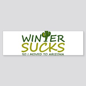Winter Sucks - I moved to Arizona Bumper Sticker