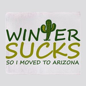 Winter Sucks - I moved to Arizona Throw Blanket