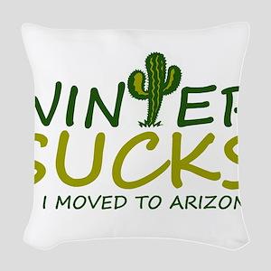Winter Sucks - I moved to Ariz Woven Throw Pillow