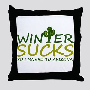 Winter Sucks - I moved to Arizona Throw Pillow