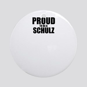 Proud to be SCHULZ Round Ornament