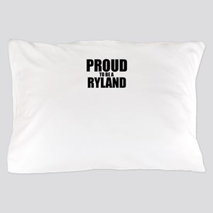 Proud to be RYLAND Pillow Case