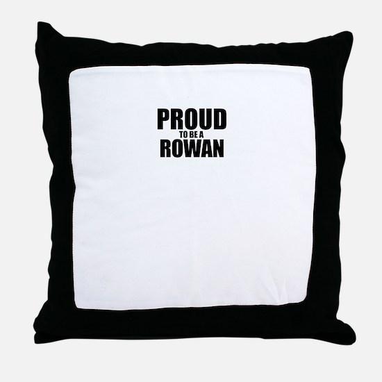 Proud to be ROWAN Throw Pillow