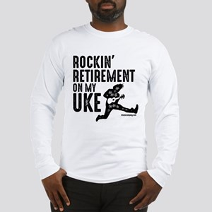Rockin Retirement Uke Long Sleeve T-Shirt