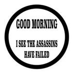 The Assassins Have Failed Round Car Magnet