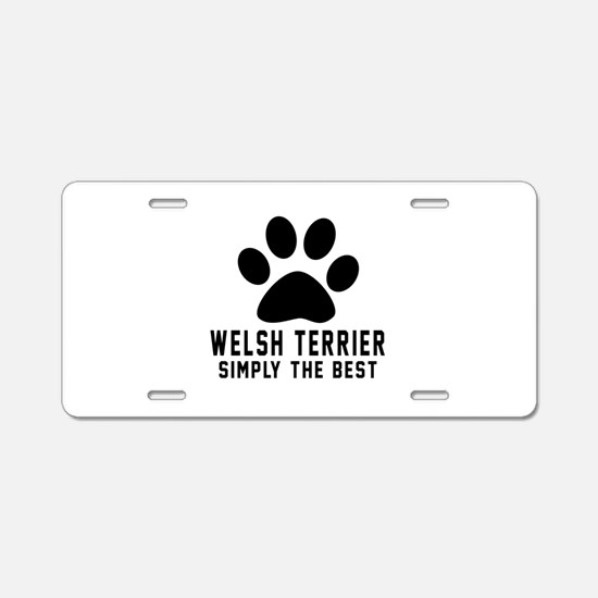 Welsh Terrier Simply The Be Aluminum License Plate