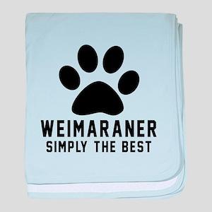Weimaraner Simply The Best baby blanket