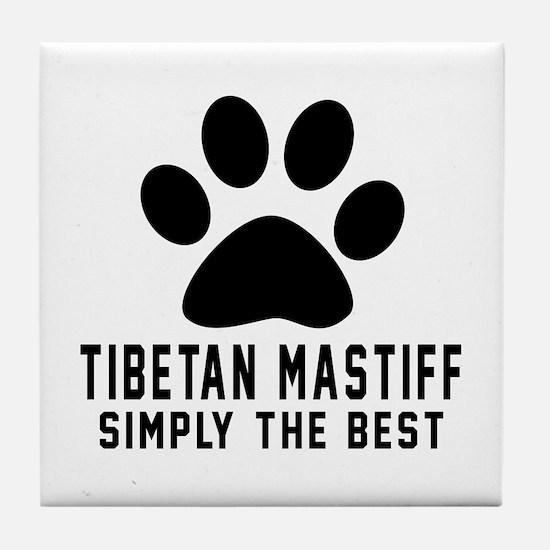Tibetan Mastiff Simply The Best Tile Coaster
