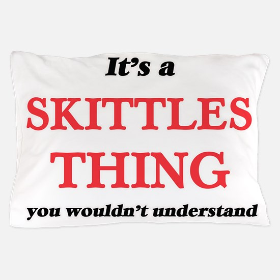 It's a Skittles thing, you wouldn& Pillow Case