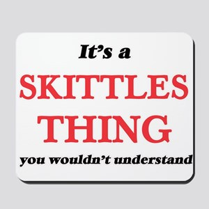 It's a Skittles thing, you wouldn&#3 Mousepad