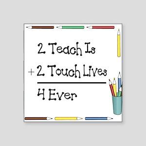 2 Teach Is 2 Touch Lives 4 Ev Sticker (Rectangular