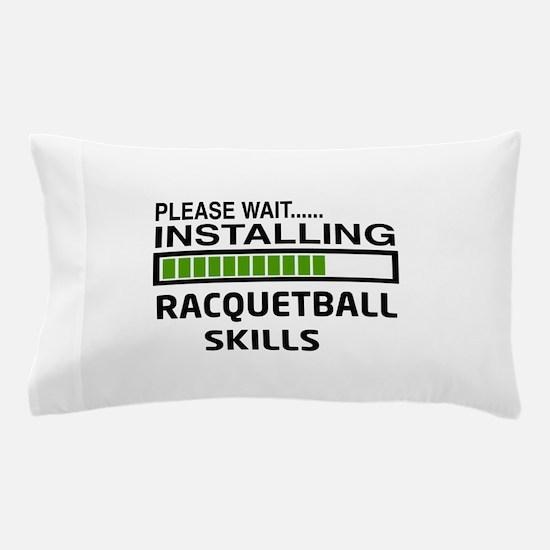 Please wait, Installing Racquetball Sk Pillow Case