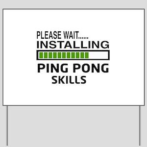 Please wait, Installing Ping pong Skills Yard Sign