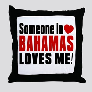 Someone In Bahamas Loves Me Throw Pillow