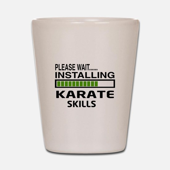 Please wait, Installing Karate Skills Shot Glass