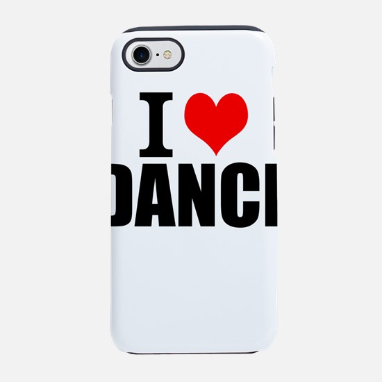 I Love Dance iPhone 8/7 Tough Case