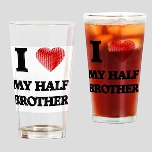I Love My Half Brother Drinking Glass