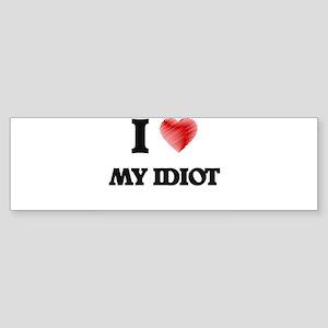 I Love My Idiot Bumper Sticker