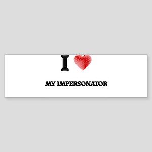 I Love My Impersonator Bumper Sticker