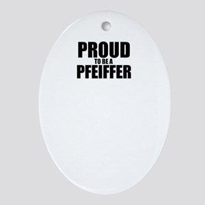 Proud to be PFEIFFER Oval Ornament
