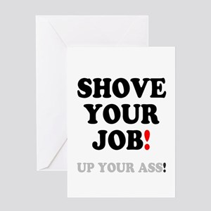 SHOVE YOUR JOB - UP YOUR ASS! Greeting Cards