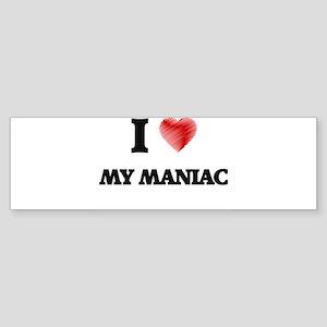 I Love My Maniac Bumper Sticker