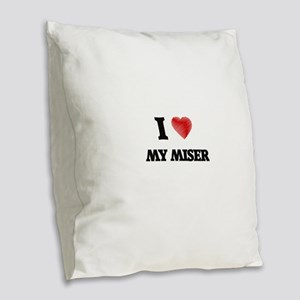 I Love My Miser Burlap Throw Pillow