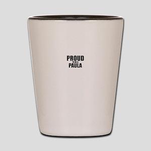 Proud to be PAULA Shot Glass