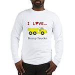 I Love Dump Trucks Long Sleeve T-Shirt