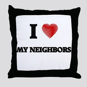 I Love My Neighbors Throw Pillow