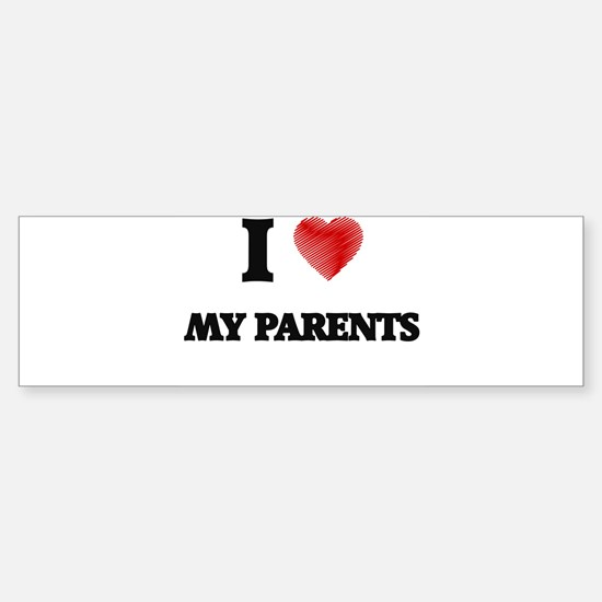 I Love My Parents Bumper Bumper Bumper Sticker