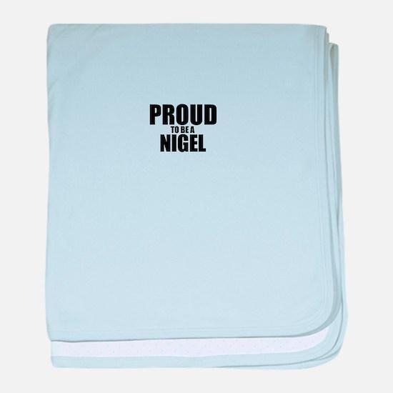 Proud to be NIGEL baby blanket