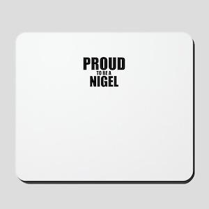 Proud to be NIGEL Mousepad
