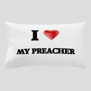 I Love My Preacher Pillow Case