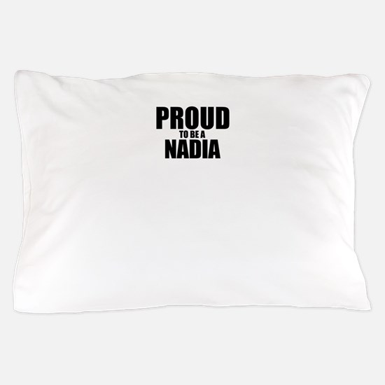 Proud to be NADIA Pillow Case