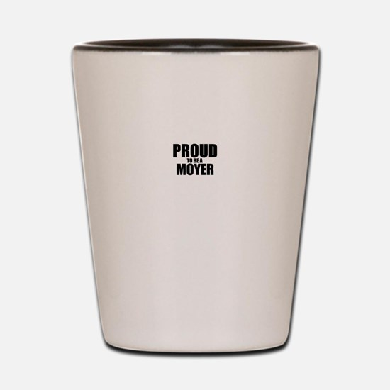 Proud to be MOYER Shot Glass