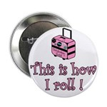 "This is how I roll! 2.25"" Button (10 pack)"
