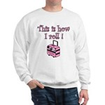 This is how I roll! Sweatshirt