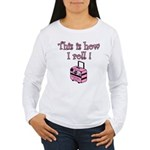 This is how I roll! Women's Long Sleeve T-Shirt