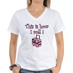 This is how I roll! Women's V-Neck T-Shirt